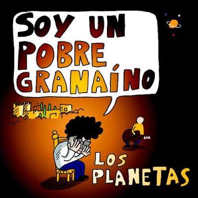 LOS PLANETAS: SOY UN POBRE GRANAINO